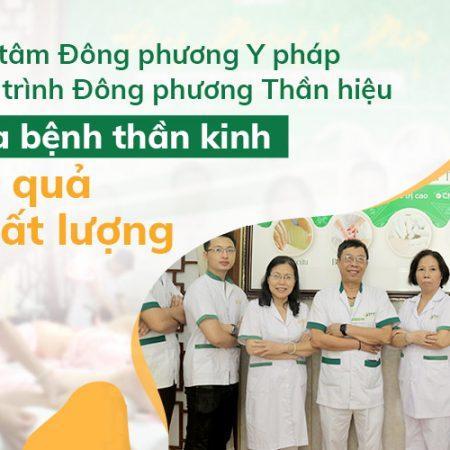 Trung tâm Đông phương Y pháp & Liệu trình Đông phương Thần hiệu chữa bệnh thần kinh hiệu quả, chất lượng